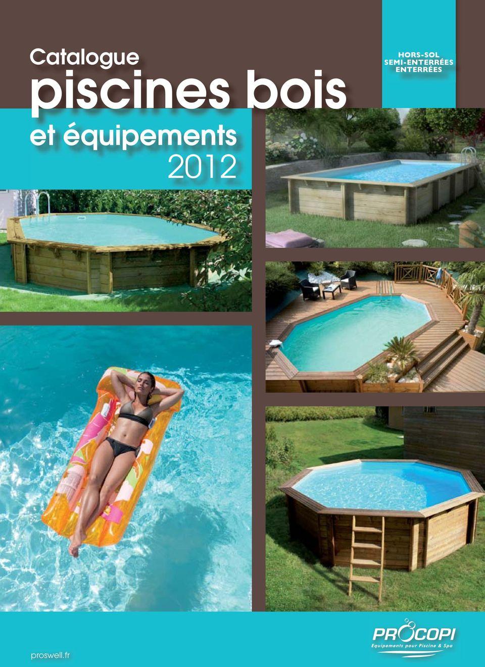 Catalogue. Hors-Sol Semi-Enterrées Enterrées. Piscines Bois ... tout Piscine Proswell