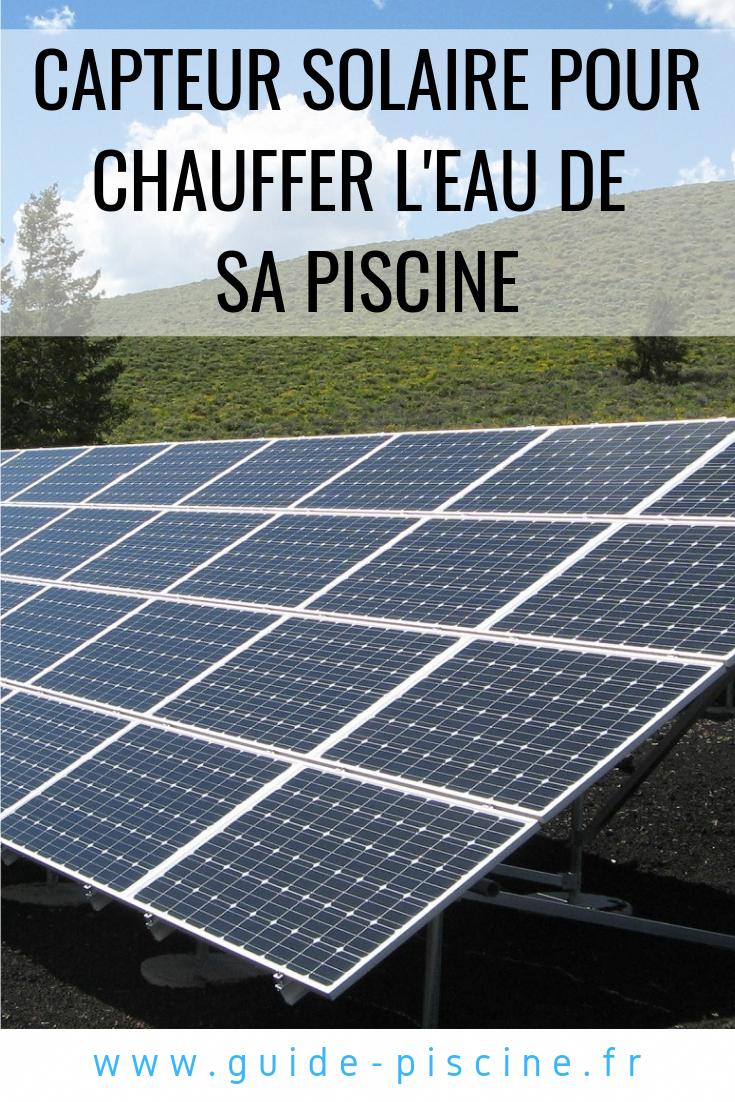 Le Capteur Solaire Pour La Piscine : Chauffer L'eau ... intérieur Rechauffeur Solaire Piscine
