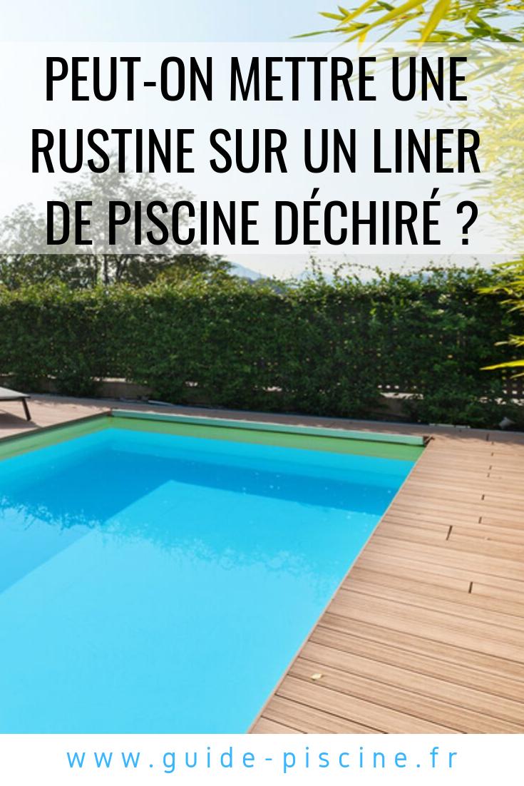 Peut-On Mettre Une Rustine Sur Un Liner De Piscine Déchiré ... à Rustine Piscine