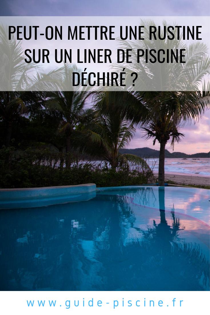 Peut-On Mettre Une Rustine Sur Un Liner De Piscine Déchiré ... avec Rustine Pour Piscine