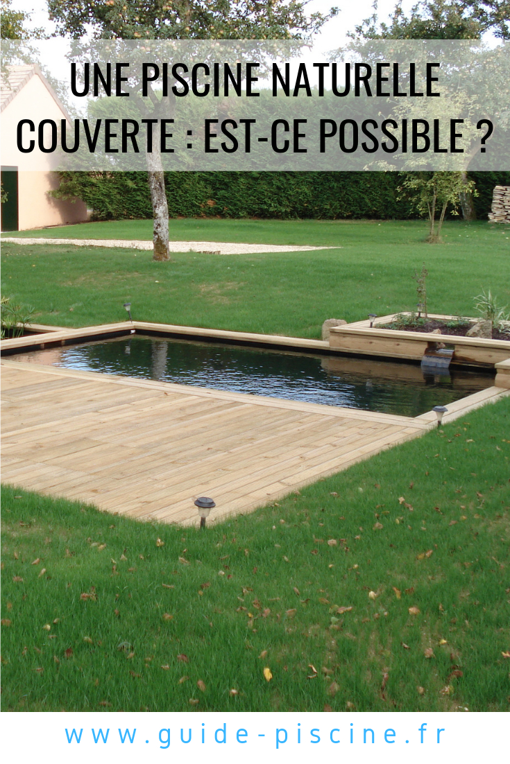 Une Piscine Naturelle Couverte : Est-Ce Possible ? | Piscine ... dedans Piscine Naturelle En Kit